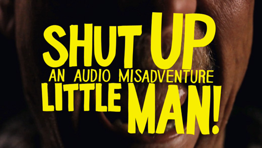 Shut Up Little Man!